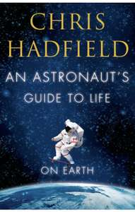 Chris Hadfield - An Astronaut's Guide to Life on Earth. Kindle Edition Now 99p @ Amazon