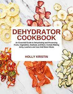 Dehydrator Cookbook: An Essential Guide to Dehydrating and Preserving Fruits, Vegetables, Meats, and Seafood Kindle Edition FREE at Amazon