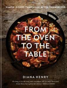 Diana Henry From the Oven to the Table: Simple dishes that look after themselves 99p at Amazon Kindle