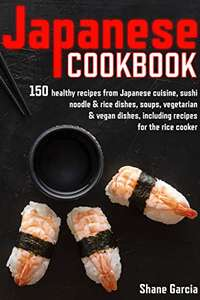 Japan cookbook: 150 Japanese Cuisine Recipes : Sushi, noodle & rice dishes, soups, vegetarian & vegan dishes -Kindle Edition Free @ Amazon
