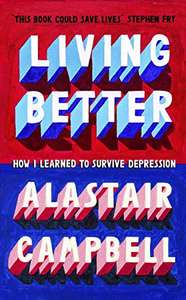 Living Better: How I Learned to Survive Depression (Kindle Edition) by Alastair Campbell 99p @ Amazon