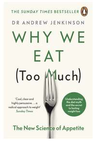 Andrew Jenkinson - Why We Eat (Too Much): The New Science of Appetite. Kindle Edition - Now 99p @ Amazon