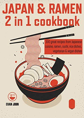 Japan & Ramen 2 in 1 cookbook: 300 Japanese Recipes : Ramen, Sushi, Rice Dishes, Vegetarian & Vegan Dishes - Kindle Edition Free @ Amazon
