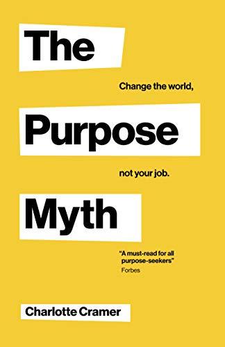The Purpose Myth: Change the world, not your job Kindle - Free @ Amazon