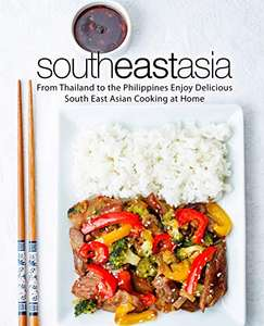 South East Asia: From Thailand to the Philippines Enjoy Delicious South East Asian Cooking at Home Kindle Edition - free @ Amazon