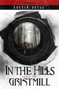 In the Hills Above the Gristmill by Kalvin Ellis FREE on KIndle @ Amazon