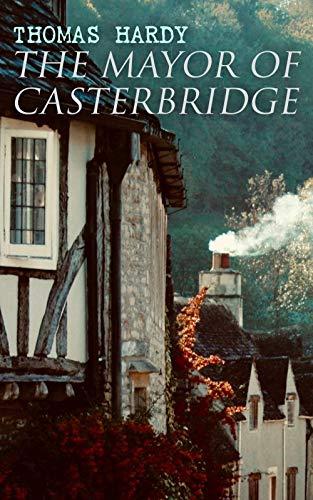 The Mayor of Casterbridge: Historical Novel Kindle Edition by Thomas Hardy FREE at Amazon Kindle