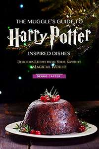 The Muggle's Guide to Harry Potter Inspired Dishes: Delicious Recipes from Your Favorite Magical World Kindle Edition FREE at Amazon