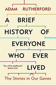 A Brief History of Everyone Who Ever Lived: The Stories in Our Genes (Kindle Edition) by Adam Rutherford 99p @ Amazon