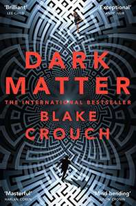 Dark Matter: A Mind-Blowing Twisted Thriller Kindle Edition by Blake Crouch - Kindle Edition now 99p @ Amazon