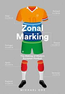 Zonal Marking: The Making of Modern European Football (Kindle Edition) by Michael Cox 99p @ Amazon