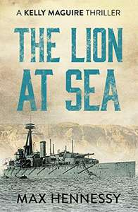 The Lion at Sea by Max Hennessey (The Captain Kelly Maguire Trilogy Book 1) Kindle Edition Free