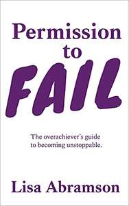 Permission to Fail: The Overachiever's Guide To Becoming Unstoppable Kindle Edition free at Amazon