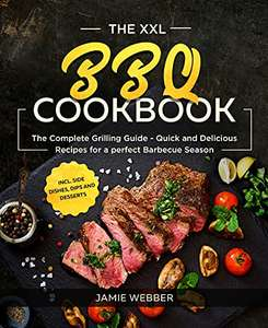 The XXL BBQ Cookbook: The Complete Grilling Guide - Quick and Delicious Recipes for a perfect Barbecue Season Kindle edition - Free @ Amazon