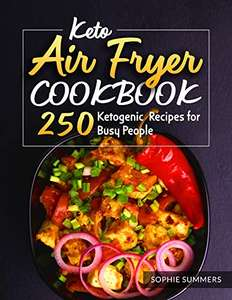 Keto Air Fryer Cookbook: 250 Ketogenic Recipes for Busy People - Kindle Edition Free @ Amazon