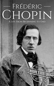 Frédéric Chopin: A Life from Beginning to End (Composer Biographies) Kindle - Free @ Amazon