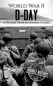 World War II D-Day: A History From Beginning to End (World War 2 Battles) Kindle - Free @ Amazon