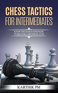 Chess Tactics For Intermediates: Know the basics stronger to become a better playe! Kindle Edition FREE at Amazon