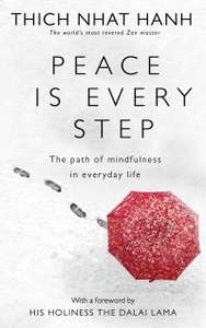 Peace Is Every Step: The Path of Mindfulness in Everyday Life Kindle Edition - 99p @ Amazon