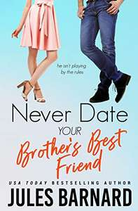 Never Date Your Brother's Best Friend Kindle Edition by Jules Barnard Free @ Amazon