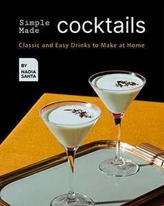 Simple Made Cocktails: Classic and Easy Drinks to Make at Home. Kindle Edition - Free @ Amazon
