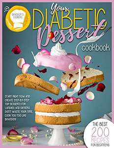 Your Diabetic Dessert CookBook: The Best 200 Recipes For Beginners. Create Top Desserts For Lunches And Dinners. Kindle Ed - Free @ Amazon