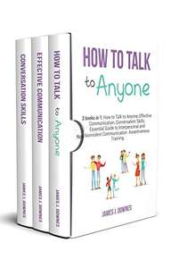 How to Talk to Anyone: 3 Books in 1 - Guide to Effective Communication, & Improving Conversation Skills - Kindle Edition Free @ Amazon