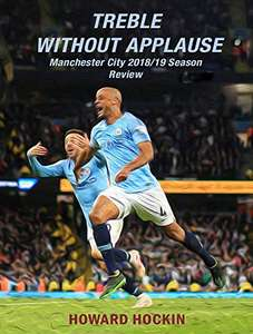 Treble Without Applause: Manchester City 2018/19 Season Review Kindle Edition by Howard Hockin FREE at Amazon