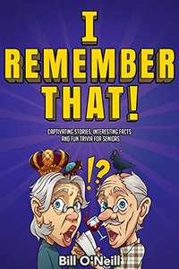I Remember That!: Captivating Stories, Interesting Facts and Fun Trivia for Seniors. Kindle Edition - Free @ Amazon