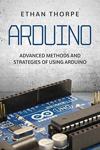 Arduino: Advanced Methods and Strategies of Using Arduino - Kindle Edition Free @ Amazon