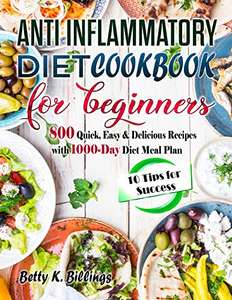 Anti-Inflammatory Diet Cookbook For Beginners: 800 Quick, Easy & Delicious Recipes + 1000-Day Diet Plan - Kindle Edition now Free @ Amazon