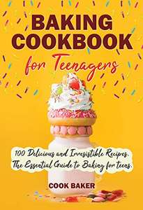 Baking Cookbook for Teenagers: 100 Delicious and Irresistible Recipes. Step by Step Cookbook with Pictures. Kindle Edition - Free @ Amazon