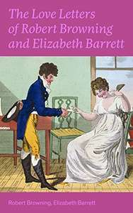 The Love Letters of Robert Browning & Elizabeth Barrett Barrett (Includes Extensive Illustrated Biographies) Kindle Edition - Free @ Amazon