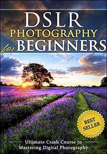 DSLR Photography for Beginners: Take 10 Times Better Pictures in 48 Hours or Less Kindle Edition FREE at Amazon