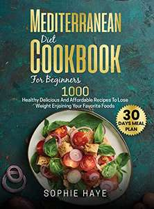 Mediterranean Diet Cookbook For Beginners : 1000 Healthy Delicious And Affordable Recipes Kindle Edition - Free @ Amazon