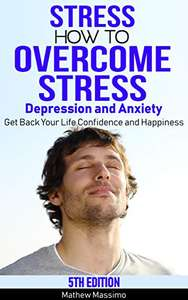 Stress: How to Overcome Stress, Depression and Anxiety - Get Back Your Life, Confidence and Happiness Kindle Edition - Free @ Amazon