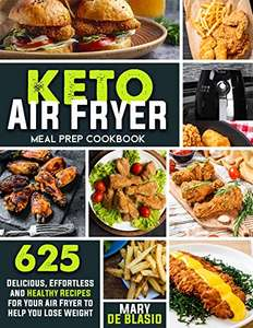 Keto Air Fryer Cookbook: 625 Effortless, Delicious and Healthy Recipes Kindle Edition - Free @ Amazon