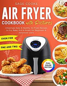Air Fryer Cookbook with Pictures: Amazingly Easy & Healthy Air Fryer Recipes to Fry,Bake, Grill & Roast Kindle Edition - Free @ Amazon