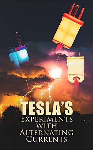 Nikola Tesla - Tesla's Experiments with Alternating Currents: Including Tesla's Autobiography Kindle Edition - Free @ Amazon