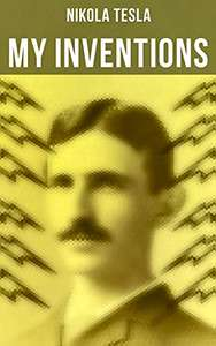 My Inventions: Nikola Tesla's Autobiography Kindle Edition by Nikola Tesla - Free at Amazon