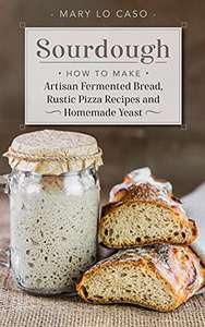 Sourdough: How to Make Artisan Fermented Bread , Rustic Pizza Recipes and Homemade Yeast Kindle Edition - Free @ Amazon