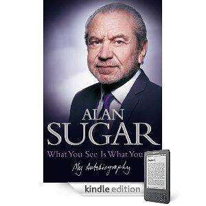 """The Kindle Edition of Alan Sugar's Autobiography, """"What You See Is What You Get.""""  - £3.59 @ Amazon"""